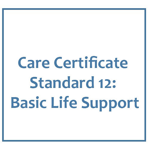 Care Certificate Standard 12: Basic Life Support