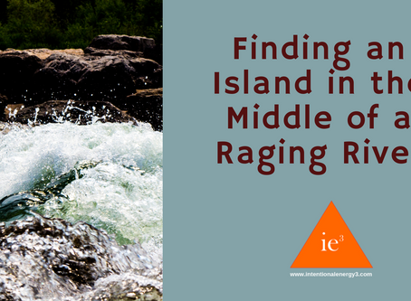 Finding an Island in the midst of a raging river
