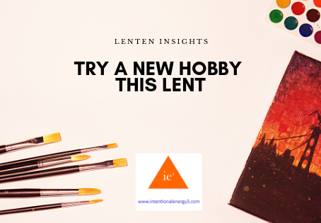 Try a New Hobby This Lent?