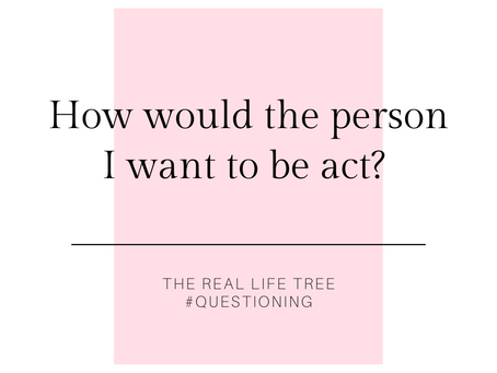 How would the person I want to be act?