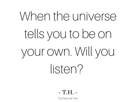 6/8/2021- When the universe tells you to be on your own. Will you listen?