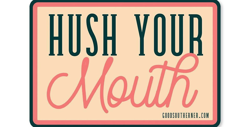Good Southerner Hush Your Mouth sticker