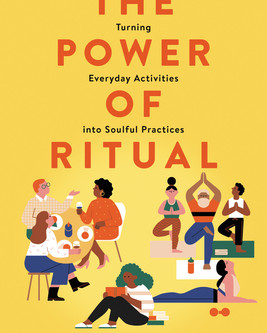 """""""The Power of Ritual: Turning Everyday Activities into Soulful Practices"""" by Casper ter Kuile"""