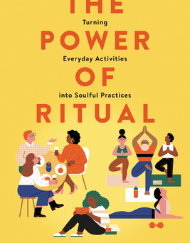 """The Power of Ritual: Turning Everyday Activities into Soulful Practices"" by Casper ter Kuile"