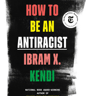 """""""How to be an Antiracist"""" by Ibram Kendi"""