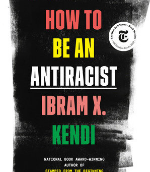 """How to be an Antiracist"" by Ibram Kendi"