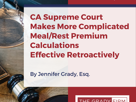 CA Supreme Court Makes More Complicated Meal/Rest Premium Calculations Effective Retroactively
