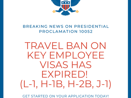 BREAKING NEWS: Travel ban on key employee visas has expired! (L-1, H-1B, H-2B, J-1)