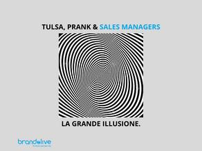 Tulsa, Prank e Sales Managers: la grande illusione