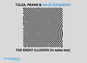 "Tulsa, ""prank"" & Sales Managers: the great illusion (in Sales too)."