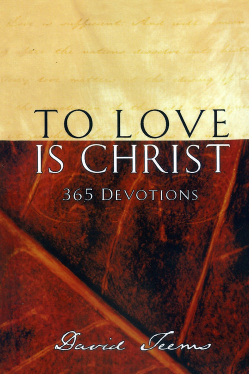 TO LOVE IS CHRIST: 365 DEVOTIONS