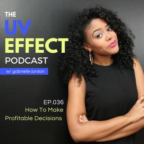 EP.036 – UV15: How To Make Profitable Decisions