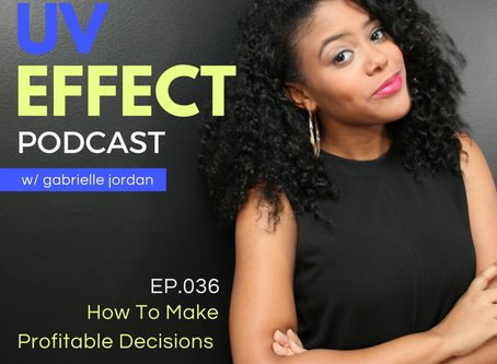 EP.036 – UV15: How To Make Profitable Decisions