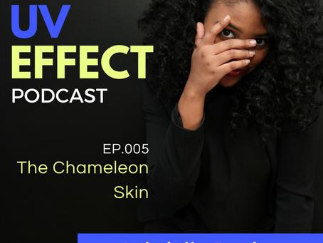 EP.005 – The Chameleon Skin