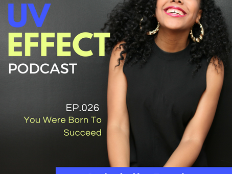 EP.026 – UV15: You Were Born To Succeed