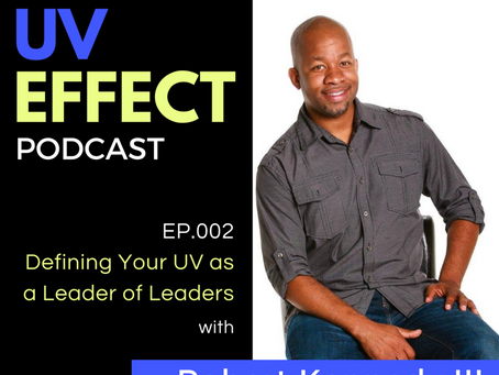 EP.002 – Defining Your UV as a Leader of Leaders with Robert Kennedy III