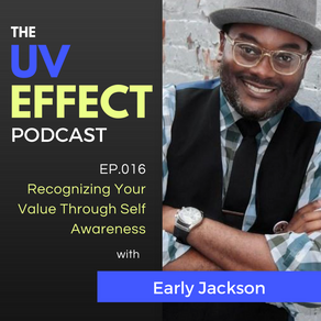 EP.016 - Recognizing Your Value Through Self- Awareness with Early Jackson