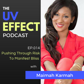 EP.014 – Pushing Through Risk To Manifest Bliss with Maimah Karmo