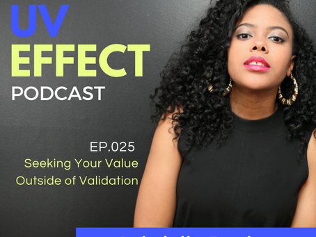 EP.025 – UV15: Seeking Your Value Outside of Validation