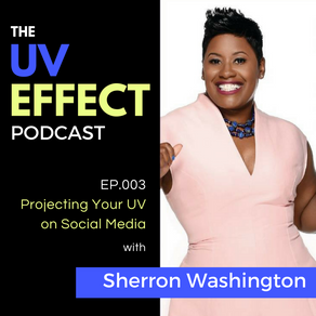 EP.003 – Projecting Your UV on Social Media with Sherron Washington