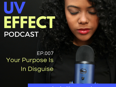 EP.007 – UV15: Your Purpose Is In Disguise