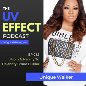 EP.032 – From Adversity To Celebrity Brand Builder with Unique Walker