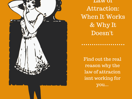 Law of Attraction: When It Works & Why It Doesn't