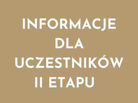 Informacje dla Uczestników zakwalifikowanych do II Etapu Konkursu