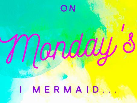 On Monday's I Mermaid...