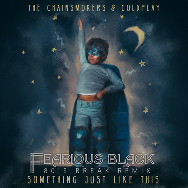 The Chainsmokers & Coldplay - Something Just Like This (Fearious Black 80s Breaks Remix)