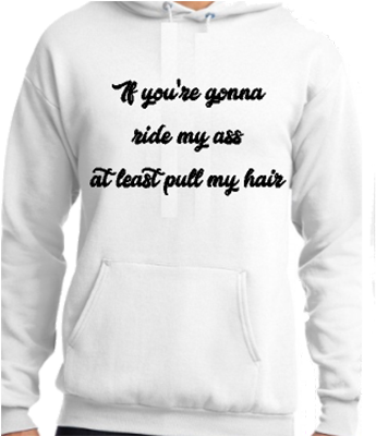 If You're Going To Ride My Ass Hoodie