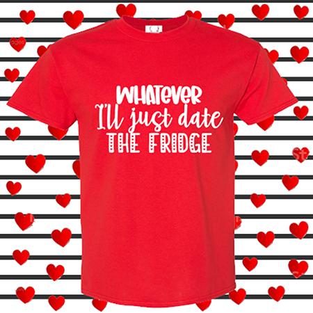 I'll Just Date The Fridge Tee