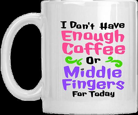 I Dont Have Enough Coffee - Mug