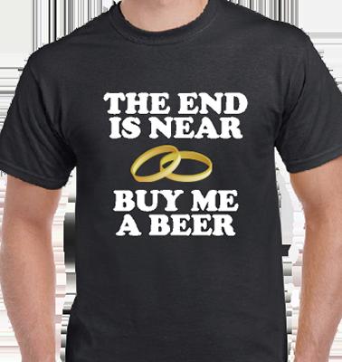 The End Is Near Buy Me A Beer Groom Tee