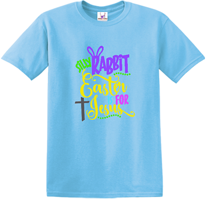 Silly Rabbit, Easter is for Jesus Tee
