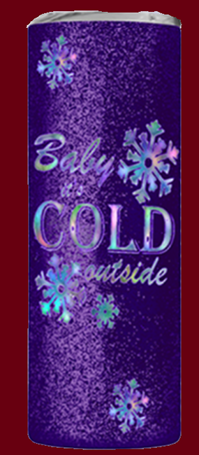 Baby It's Cold Outside 20 or 30 oz Skinny Tumbler