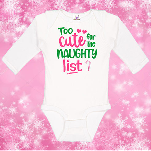 To Cute For The Naughty List Longsleeve Onesie or Toddler Tee