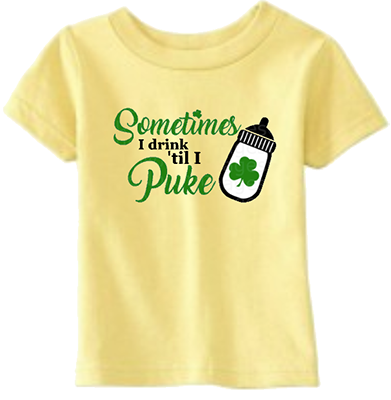 Sometimes I Drink Till I Puke Infant/Toddler Tee
