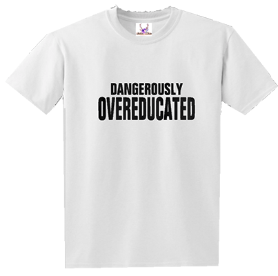 Dangerously Overeduated Tee