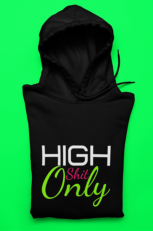 High Shit Only Hoodie