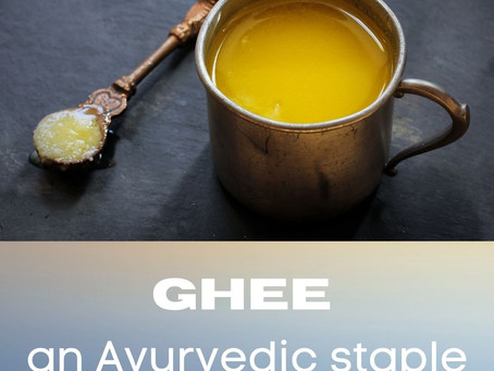 Ghee ~ An Ayurvedic Staple