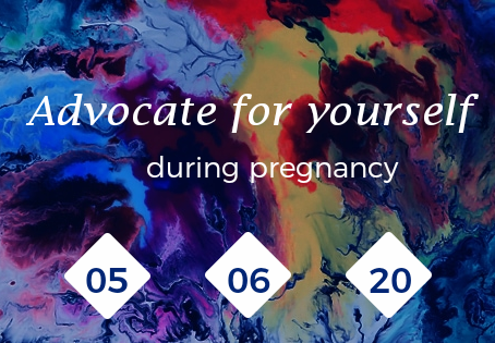 Advocating for Yourself During Pregnancy. Why You Should and How to Do It!
