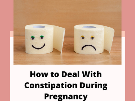 How to Deal with Constipation During Pregnancy (Or anytime)