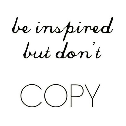 Be Inspired but please dont copy