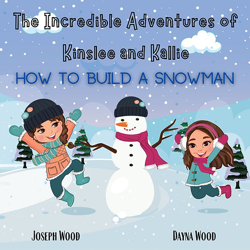 The Incredible Adventures of Kinslee and Kallie How To Build A Snowman