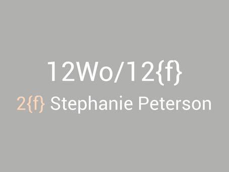 12Wo/12{f} - Stephanie Peterson