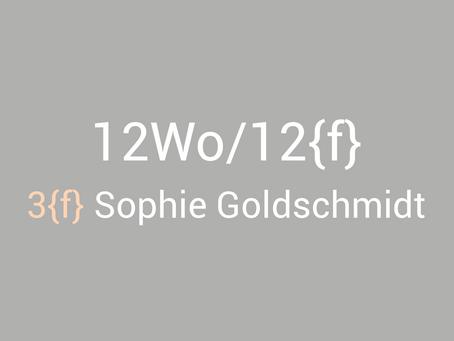 12Wo/12{f} - Sophie Goldschmidt