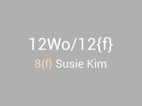 12Wo/12{f} - Susie Kim