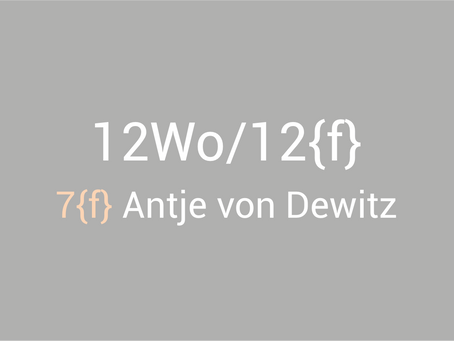 12Wo/12{f} - Antje von Dewitz