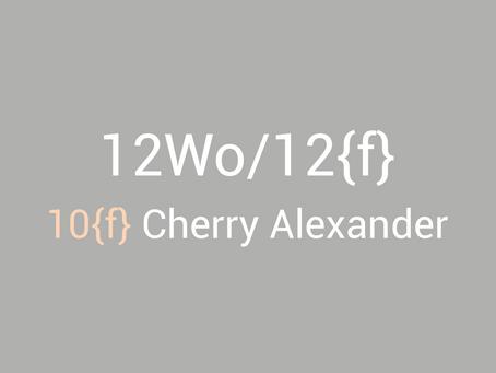 12Wo/12{f} - Cherry Alexander